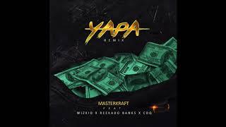 Masterkraft - Yapa Remix (ft Wizkid, Reekado Banks & CDQ) [Official Audio]