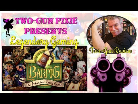 Two-Gun Review 013 - BaRPiG: The Adventure Party Game