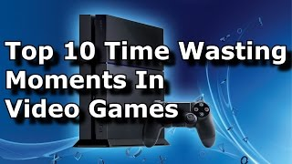 Top 10 Time Wasting Moments In Video Games