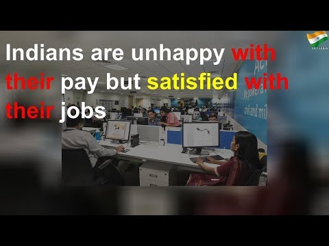 Indians unhappy with their pay but satisfied with their jobs: Survey