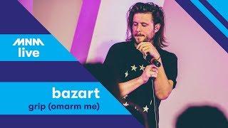 MNM LIVE: Bazart   Grip (Omarm Me)