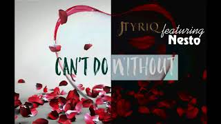 Can't Do Without-Jtyriq featuring Nesto