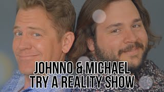 Johnno and Michael Try A Reality Show