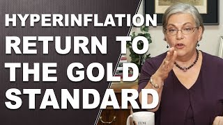 WILL HYPERINFLATION PUSH US to return to the Gold Standard?  The questions that didn