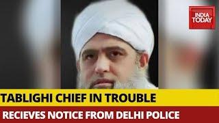 After Lockdown Violation, Tablighi Chief Recieves Notice From Delhi Police Seeking Details On Staff