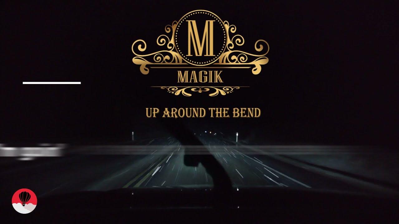 MAGIK - Up around the bend