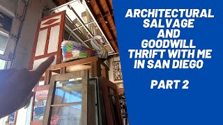 Architectural Salvage And Goodwill Thrift With Me In San Diego Part 2
