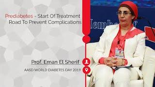 Prediabetes - Start Of Treatment Road To Prevent Complications: prof. Eman El Sherif – AASD