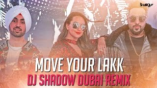 Move Your Lakk Remix Ft.Diljit,Badshah,Sonakshi Sinha  Dj Shadow Dubai
