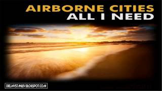 Airbone Cities - All I Need (Chillout Mix) [Shah Music Digital] (2012)