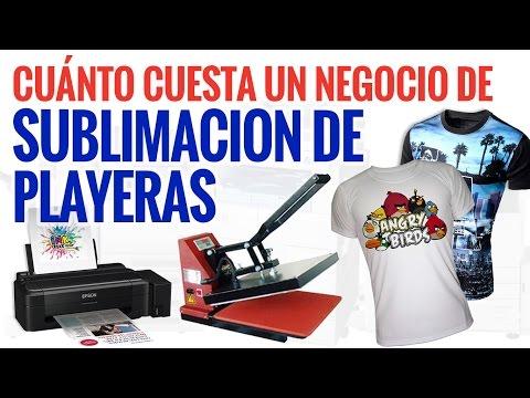 ¿Cuanto Cuesta Un Negocio de Sublimación de Playeras, Camisetas, Poleras?