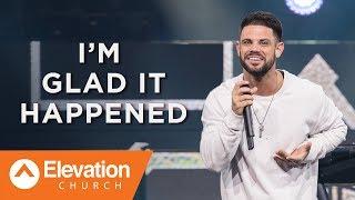 I'm Glad It Happened | Pastor Steven Furtick