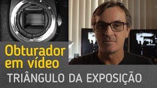 Velocidade de obturador para filmar com DSLR - Triângulo da Exposição