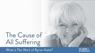 The Cause Of All Suffering—What Is The Work Of Byron Katie?