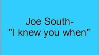 Joe South- I knew you when
