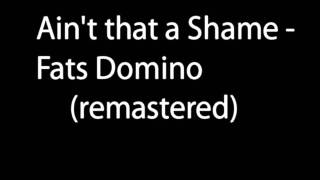 Ain't That A Shame - Fats Domino (remastered)