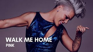 P!nk   Walk Me Home (Lyrics)