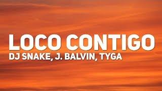 DJ Snake, J. Balvin, Tyga   Loco Contigo (Lyrics  Letra)