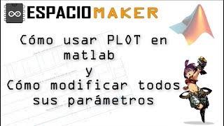 🌀 Cómo usar PLOT en Matlab y 📟 cómo modificar todos sus parámetros || ✅ Espacio Maker