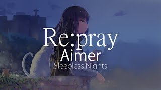 【HD】Sleepless Nights - Aimer - Re:pray【ENG Sub】