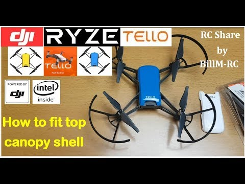 Tello - How to mod, change & fit top body canopy shell