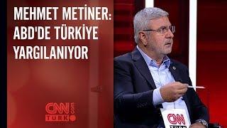 Mehmet Metiner: ABD'de Türkiye Yargılanıyor