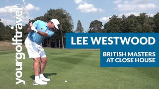 Lee Westwood On The British Masters At Close House