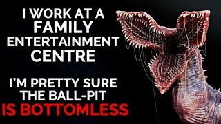 """""""I work at a family entertainment centre. I'm pretty sure the ball-pit is bottomless"""" Creepypasta"""