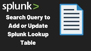 Splunk Lookup - Auto Create or Update Lookup Files in Splunk Using Splunk Search Query