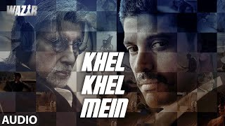 'Khel Khel Mein' FULL AUDIO SONG | Wazir Movie 2016 |  Amitabh Bachchan | T-Series