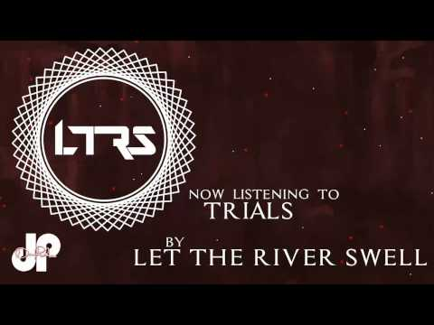 Let The River Swell - Trials