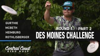 2021 Des Moines Challenge - Round 1 Part 2 - Gurthie, McBeth, Heimburg, Rothlisberger