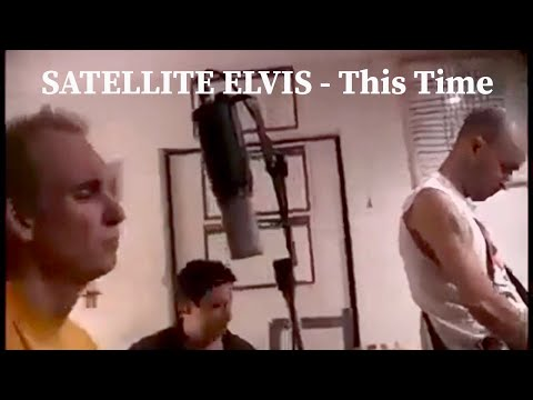 THIS TIME - by Satellite Elvis