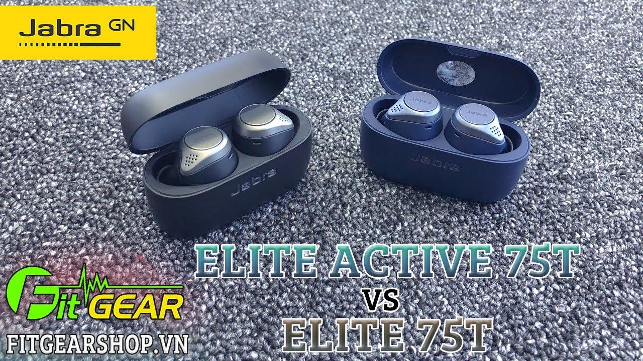 Jabra ELITE 75t vs ELITE Active 75t | Có nên nâng cấp không?