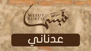 تحميل اغاني Mesut Kurtis - Adnani   Vocals Only (No Music)   مسعود كُرتِس - عدناني MP3