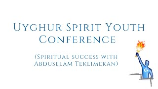 Spiritual Success with Abduselam Teklimekan – USY Conference in Uyghur