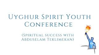 Spiritual Success with Abduselam Teklimekan – USY Conference in Uyghur