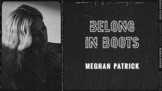 Meghan Patrick Belong In Boots