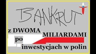 Bankrut Z DWOMA MILIARDAMI po inwestycjach w polin