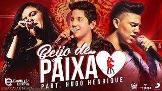 Emilly & Breno   Beijo De Paixao Part.Hugo Henrique (DVD Essa Casa E Nossa)