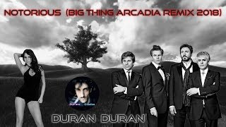 DURAN DURAN - NOTORIOUS (Big Thing Arcadia Remix 2018) Unofficial Music Video