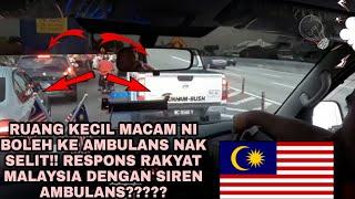 (Siri ke 4 )Sekali lagi Rakyat MALAYSIA sangt respons dgn SIREN AMBULANS tahniah!!