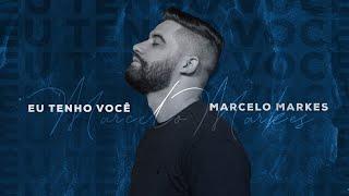 Eu Tenho Você - Marcelo Markes (Clipe Oficial)