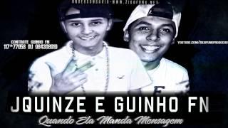 Mc JQuinzé & Mc Guinho FN - Quando Ela Manda Mensagem [ Dj Guiu]