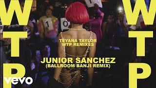 Teyana Taylor - WTP (Junior Sanchez (Ballroom Banji Remix) / Audio)