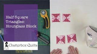 Half Square Triangles: Hourglass Block