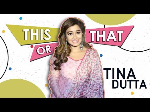 This Or That With Tina Dutta