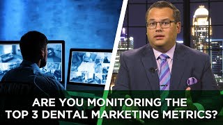 Are You Monitoring the Top 3 Dental Marketing Metrics?