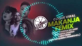 Clique Viral   Makanja Femix (Feat. Bombshell, Cleo Ice Queen, Ludo, Natasha & Theresa Ng'ambi)