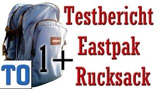 Testbericht Eastpak Rucksack | Worauf sollte man beim Kauf achten?